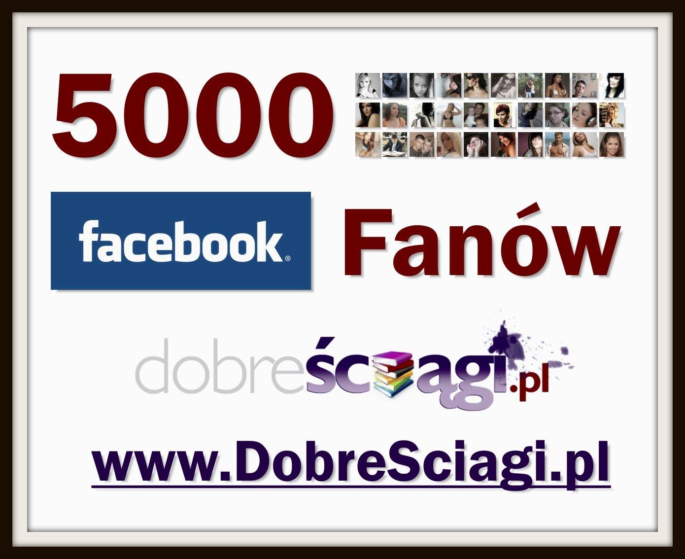 Facebook 5000 fanów DobreSciagi.pl